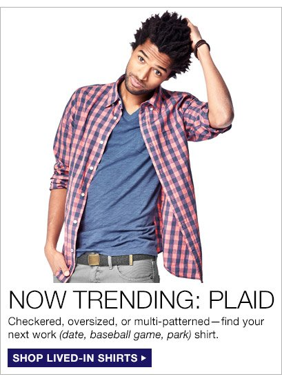 NOW TRENDING: PLAID | SHOP LIVED-IN SHIRTS