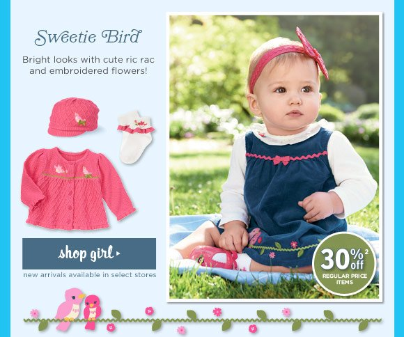 Sweetie Bird. Bright looks with cute ric rac and embroidered flowers! Shop Girl. 30% off regular price items(2). New arrivals available in select stores.
