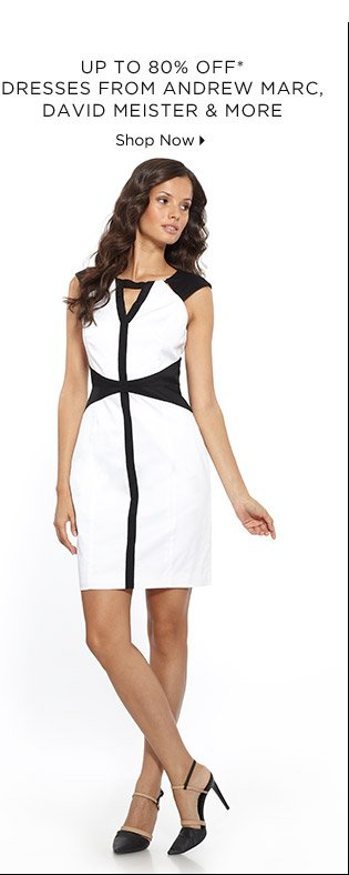 Up To 80% Off* Dresses From Andrew Marc, David Meister & More
