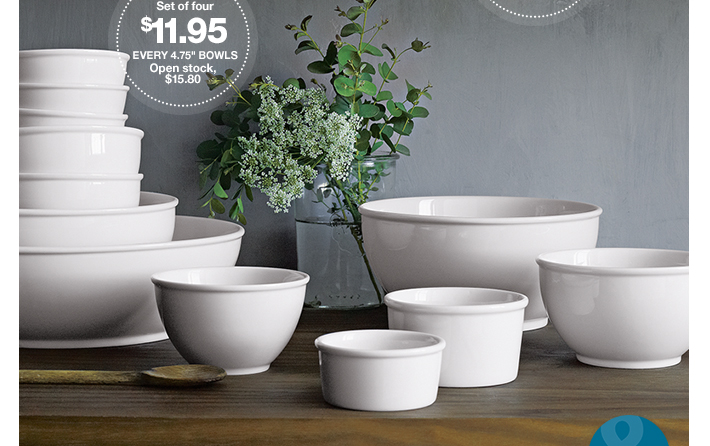 Every 4.75in Bowls Set of four $11.95 Open  stock, $15.80