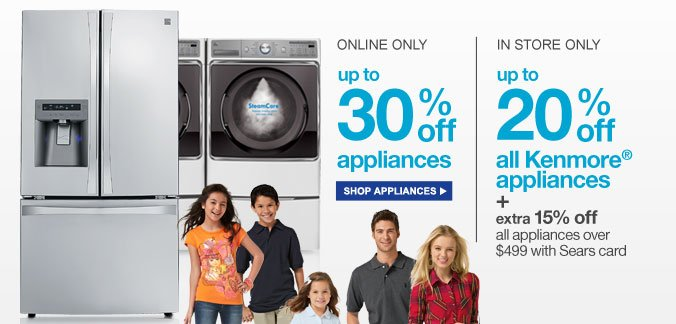 online only up to 30% off appliances | shop appliances | in store only up to 20% off all Kenmore(R) appliances + extra 15% off all appliances over $499 with Sears card