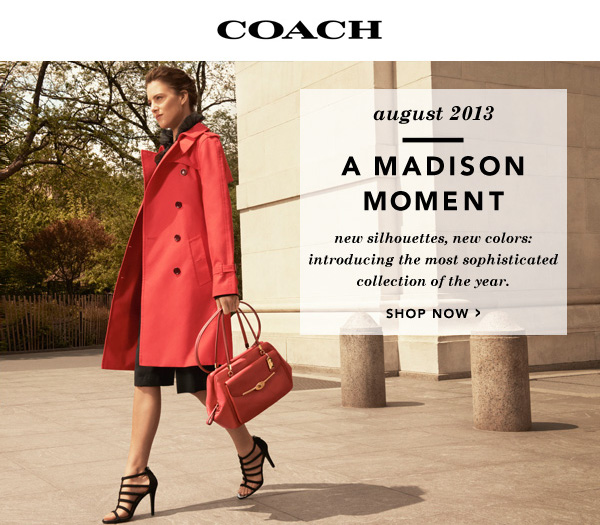 Coach. A Madison Moment. New silhouettes, new colors: introducing the most sophisticated collection of the year. Shop now.