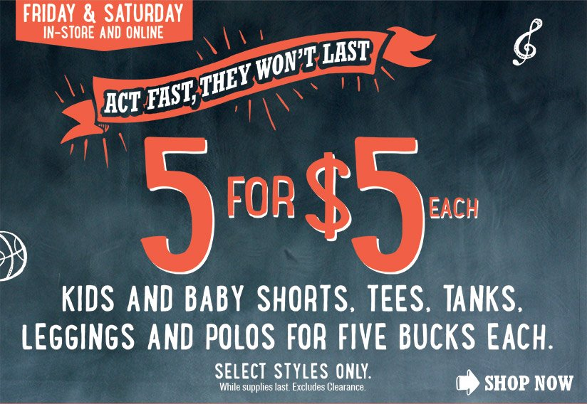 FRIDAY & SATURDAY IN-STORE AND ONLINE | ACT FAST, THEY WON'T LAST | 5 for $5 EACH | SHOP NOW