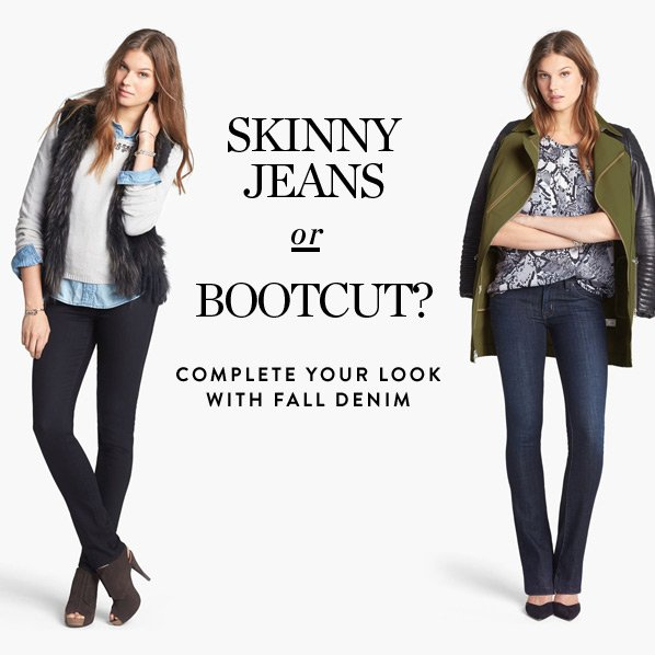 SKINNY JEANS OR BOOT CUT