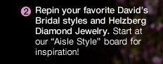 "2. Repin  your favorite David's Bridal styles and Helzberg Diamond Jewelry. Start at our ""Aisle  Style"" board for inspiration!"