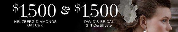 $1,500  Helzberg Diamonds Gift Card & $1,500 David's Bridal Gift Certificate
