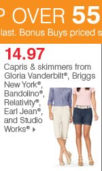 Shop over 55 Bonus Buys! 14.97 capris and skimmers from Gloria Vanderbilt®, Bandolino®, Relativity®, Earl Jean®, Briggs New York® and Studio Works®.