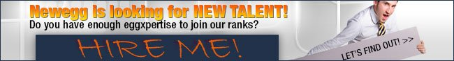 """Newegg is looking for NEW TALENT! Do you have enough eggexpertise to join our ranks? HIRE ME! LET""""S FIND OUT."""