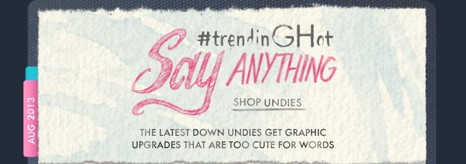 #trendinGHot Say Anything SHOP UNDIES