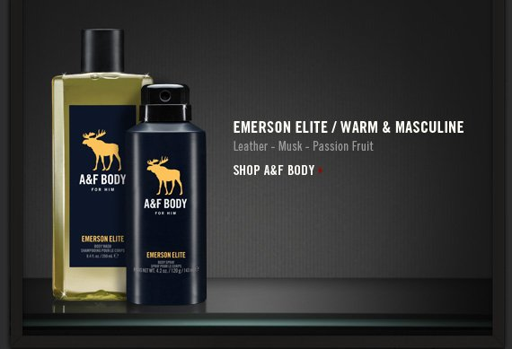 EMERSON ELITE / WARM & MASCULINE SHOP A&F BODY »