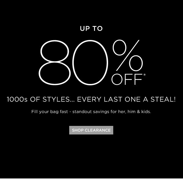 Up To 80% Off* 1000s Of Styles...Every Last One A Steal