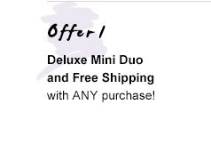 Offer 1 | Deluxe Mini Duo and Free Shipping with ANY purchase!