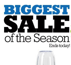 The Biggest Sale of the Season Ends today!