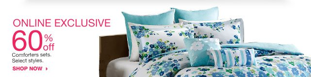 60% off Comforters sets. Select styles. shop now.