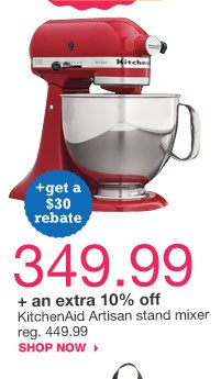 349.99  + an extra 10% off  KitchenAid artisan stand mixer  reg. 449.99 +get a $30 rebate. shop now