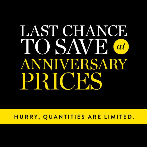 LAST CHANCE TO SAVE AT ANNIVERSARY PRICES