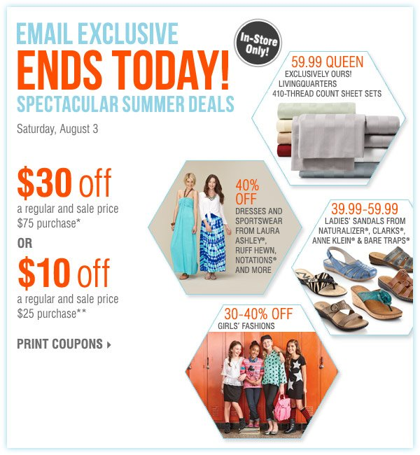 ENDS TODAY! $30 off a regular and sale price $75 purchase* OR $10 off a regular and sale price $25 purchase** Print coupons.