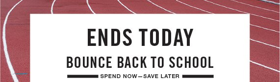 Ends Today! Bounce Back To School: Spend now-Save later