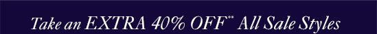 Take An EXTRA 40% OFF** All Sale Styles