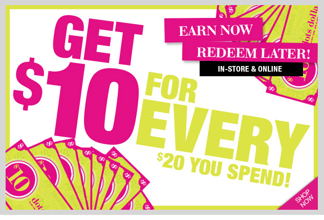 Introducing dots dollars! Earn $10 for every $20 you spend! Earn Now - Redeem Later! Limited Time Offer! In-stores and Online! SHOP NOW!