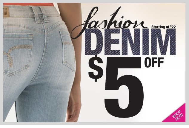 Special Offer! FASHION DENIM - $5 OFF! SHOP NOW!