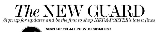 THE NEW GUARD. Sign up for updates and be the first to shop the hottest brands. SIGN UP TO ALL NEW DESIGNERS
