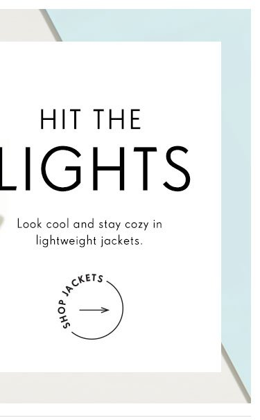 Hit the lights.  Look cool and stay cozy in lightweight jackets. Shop Jackets