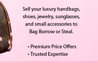 Sell Your luxury handbags, shoes, jewelry, sunglasses and small accessories to Bag Borrow or Steal.