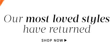 Our most loved styles have returned. Shop Now