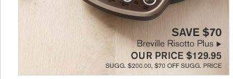 SAVE $70 - Breville Risotto Plus  - OUR PRICE $129.95 (SUGG. $200.00, $70 OFF SUGG. PRICE)