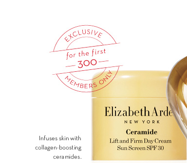 EXCLUSIVE for the first 300 MEMBERS ONLY. Infuses skin with collagen-boosting ceramides.