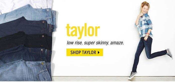 taylor - low rise. super  skinny. amaze.