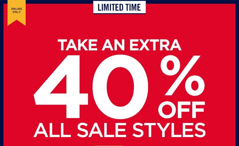 ONLINE ONLY | LIMITED TIME | TAKE AN EXTRA 40% OFF ALL SALE STYLES