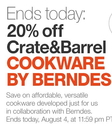Ends today: 20% off Crate&Barrel Cookware  by Berndes