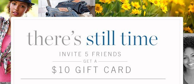 There's till time. Invite 5 friends get a  gift card.