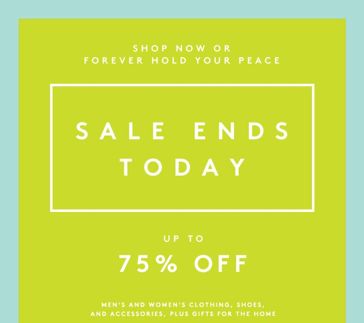 What are you waiting for? Shop the sale now!