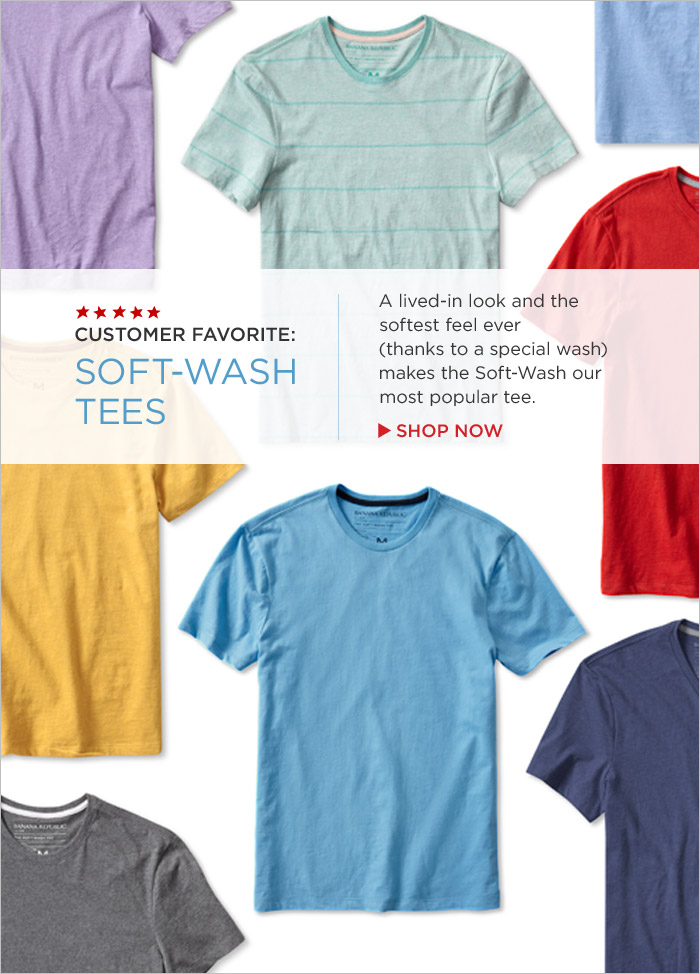 CUSTOMER FAVORITE: SOFT-WASH TEES |  A lived-in look and the softest feel ever (thanks to a special wash) makes the Soft-Wash our most popular tee.  SHOP NNOW