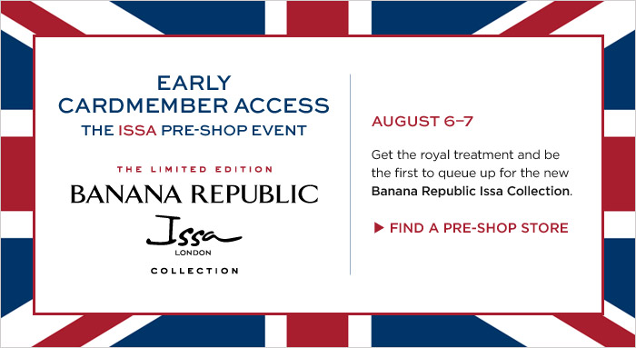 EARLY CARDMEMBER ACCESS THE ISSA PRE-SHOP EVENT | AUGUST 6-7 | FIND A PRE-SHOP STORE