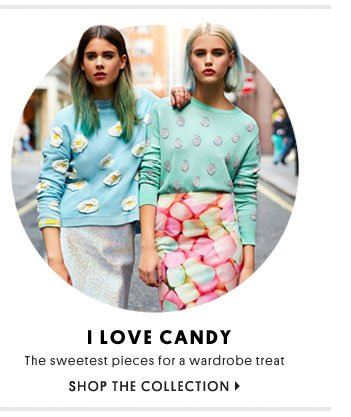 I love candy - Shop the collection