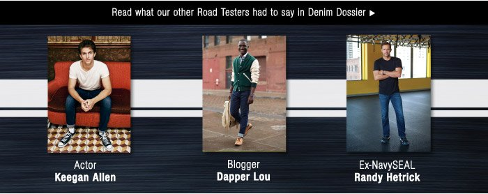 Read what our other Road Testers had to say in Denim Dossier