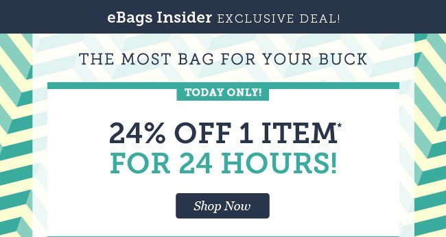eBags Insider Exclusive Deal! Today Only! 24% OFF 1 Item for 24 Hours! Shop Now.