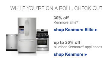 while you are aon a roll, check out more great offers... | 30% off kenmore elite | shop kenmore elite | up to 20% off all other kenmore appliances | shop kenmore