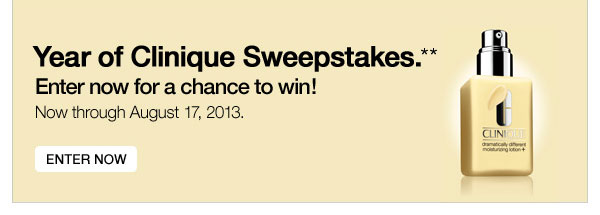 Year of Clinique sweepstakes.** Enter now for a chance to win! Now through August 18, 2013 Enter now