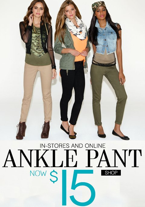 Limited Time Only! $15 Ankle Pant! In-Stores and Online
