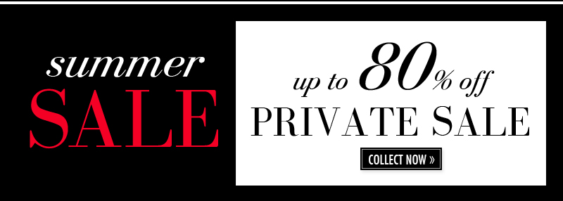 summer SALE up to 80% off PRIVATE SALE. COLLECT NOW.