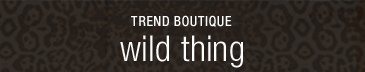 TREND BOUTIQUE wild thing