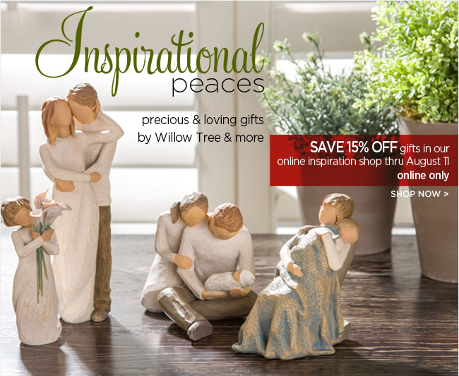 Inspirational Peaces  Precious & loving gifts by Willow Tree & more  Save 15% off gifts in our online inspiration shop thru Sunday, August 11 ONLINE ONLY  Shop online at www.papyrusonline.com