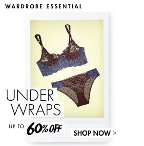 UNDER WRAPS - LINGERIE UP TO 60% OF