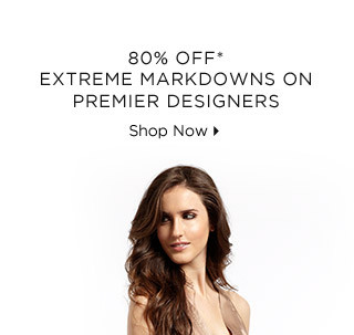 80% Off* Extreme Markdowns On Premier Designers