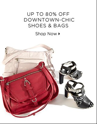 Up To 80% Off* Downtown-Chic Shoes & Bags